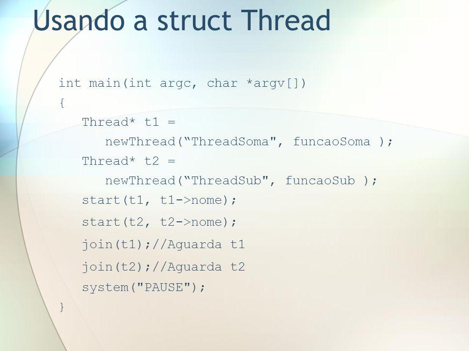 Usando a struct Thread int main(int argc, char *argv[]) { Thread* t1 =